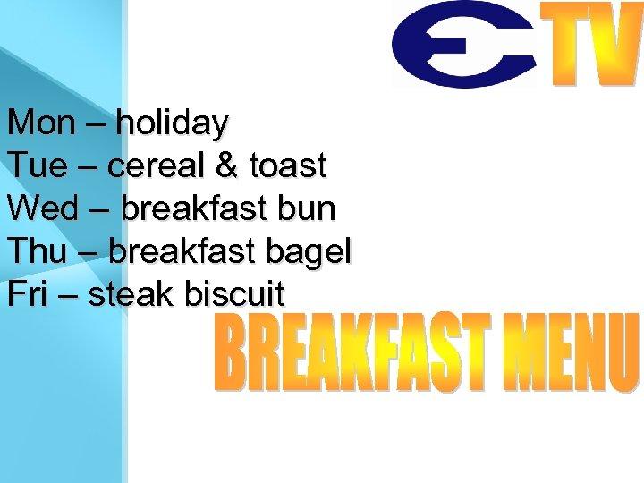 Mon – holiday Tue – cereal & toast Wed – breakfast bun Thu –