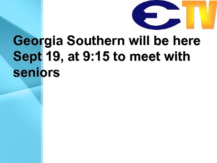 Georgia Southern will be here Sept 19, at 9: 15 to meet with seniors