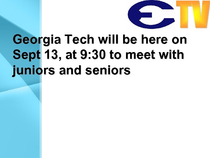 Georgia Tech will be here on Sept 13, at 9: 30 to meet with