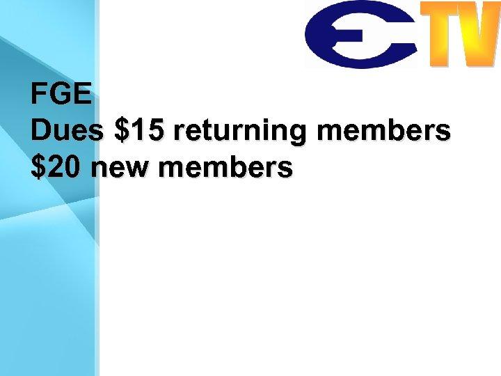 FGE Dues $15 returning members $20 new members