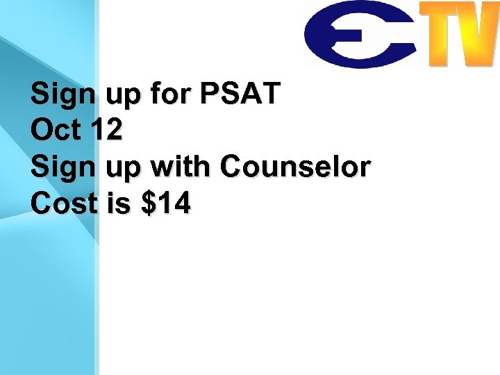 Sign up for PSAT Oct 12 Sign up with Counselor Cost is $14