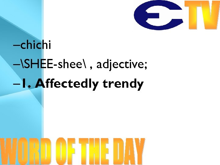 –chichi –SHEE-shee , adjective; – 1. Affectedly trendy