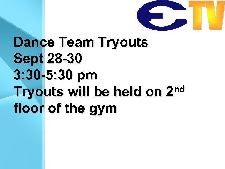 Dance Team Tryouts Sept 28 -30 3: 30 -5: 30 pm Tryouts will be