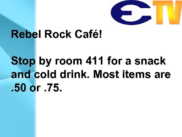 Rebel Rock Café! Stop by room 411 for a snack and cold drink. Most