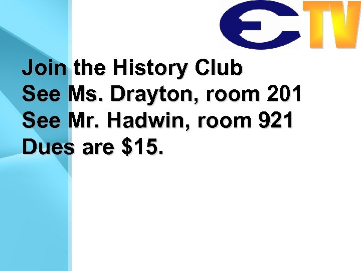 Join the History Club See Ms. Drayton, room 201 See Mr. Hadwin, room 921