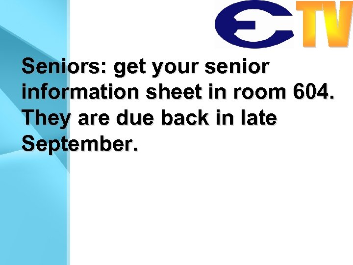 Seniors: get your senior information sheet in room 604. They are due back in