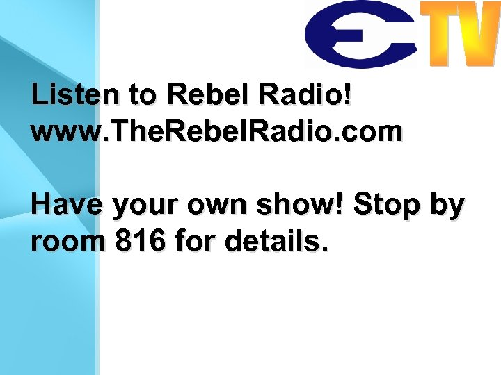 Listen to Rebel Radio! www. The. Rebel. Radio. com Have your own show! Stop