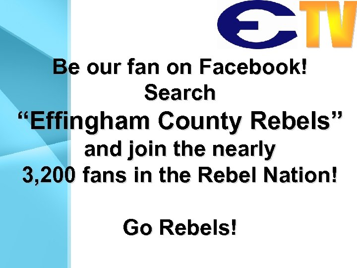 """Be our fan on Facebook! Search """"Effingham County Rebels"""" and join the nearly 3,"""