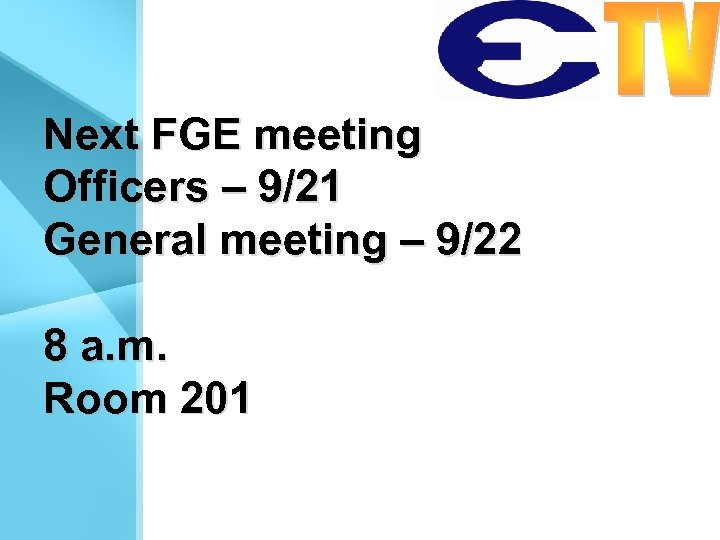 Next FGE meeting Officers – 9/21 General meeting – 9/22 8 a. m. Room