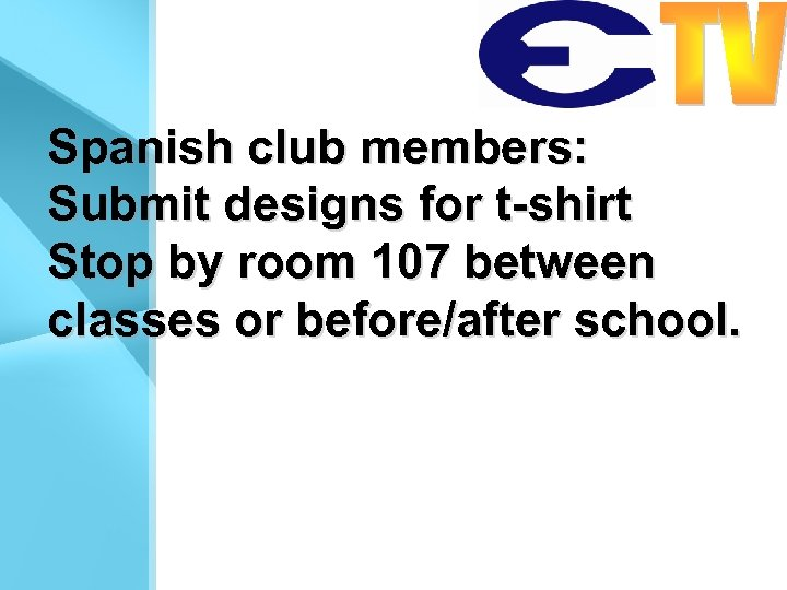 Spanish club members: Submit designs for t-shirt Stop by room 107 between classes or