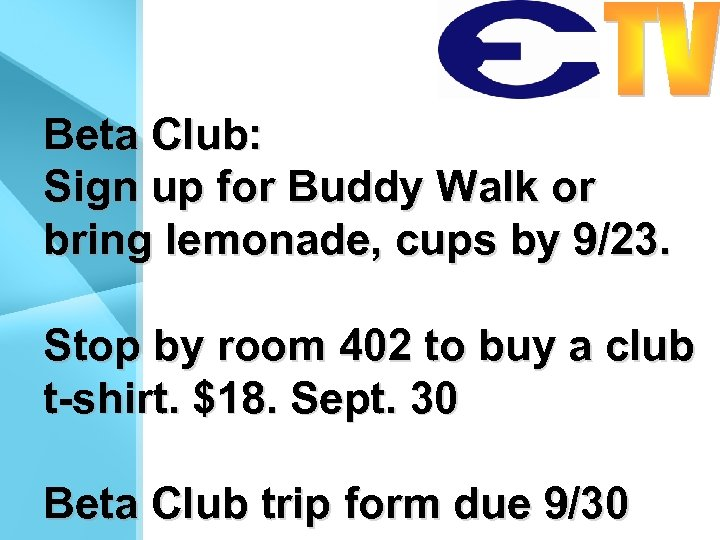 Beta Club: Sign up for Buddy Walk or bring lemonade, cups by 9/23. Stop