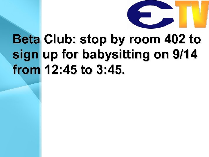 Beta Club: stop by room 402 to sign up for babysitting on 9/14 from