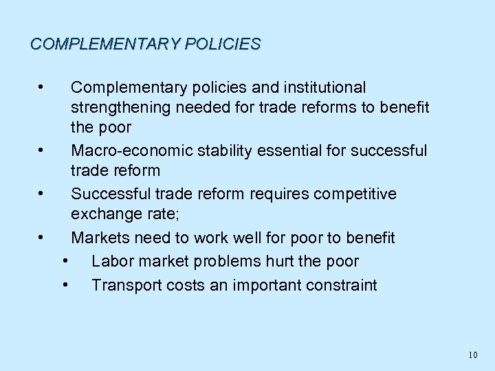COMPLEMENTARY POLICIES • • Complementary policies and institutional strengthening needed for trade reforms to