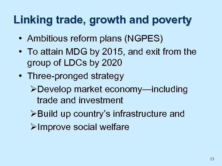 Linking trade, growth and poverty • Ambitious reform plans (NGPES) • To attain MDG