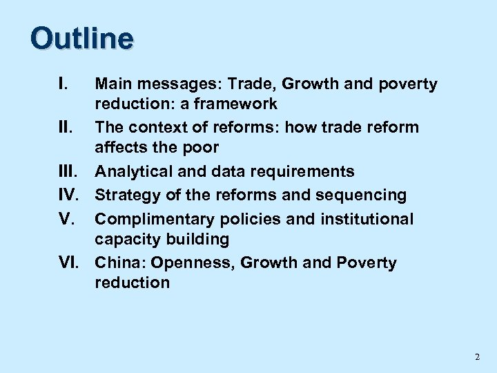Outline I. Main messages: Trade, Growth and poverty reduction: a framework II. The context
