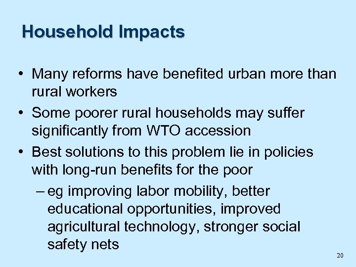 Household Impacts • Many reforms have benefited urban more than rural workers • Some
