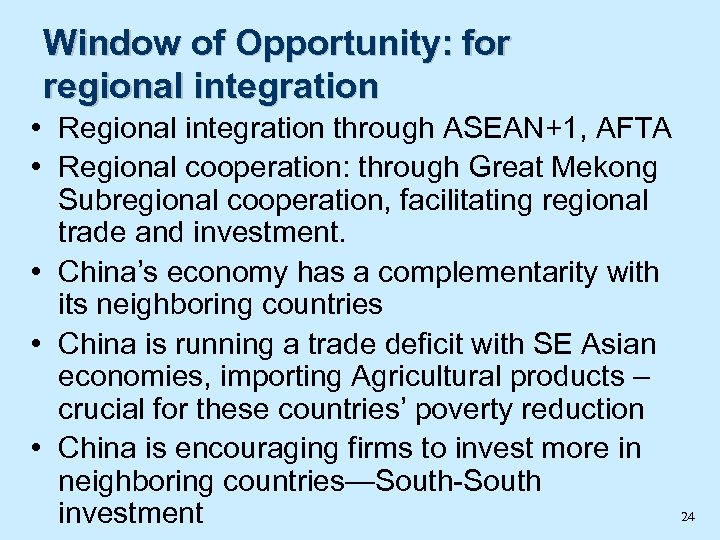 Window of Opportunity: for regional integration • Regional integration through ASEAN+1, AFTA • Regional