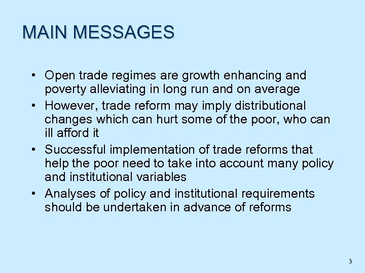 MAIN MESSAGES • Open trade regimes are growth enhancing and poverty alleviating in long