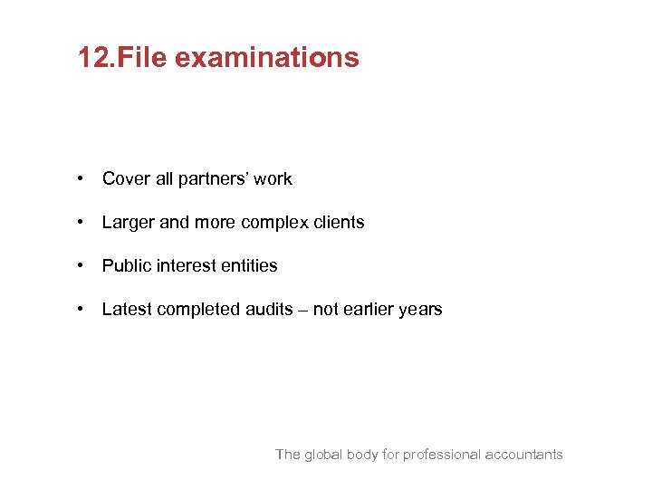 12. File examinations • Cover all partners' work • Larger and more complex clients
