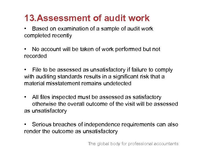 13. Assessment of audit work • Based on examination of a sample of audit