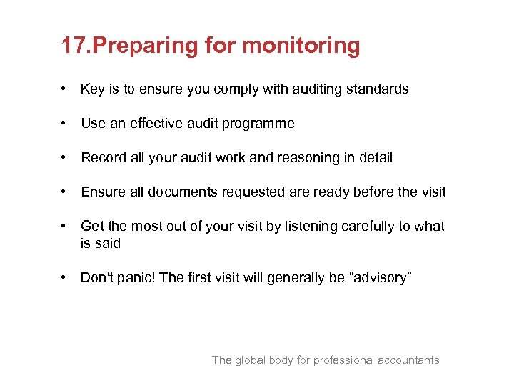 17. Preparing for monitoring • Key is to ensure you comply with auditing standards