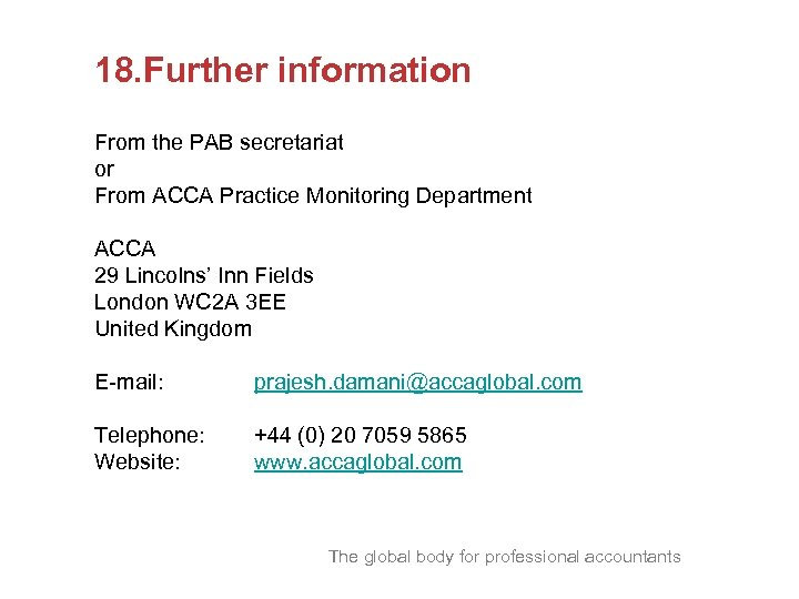 18. Further information From the PAB secretariat or From ACCA Practice Monitoring Department ACCA