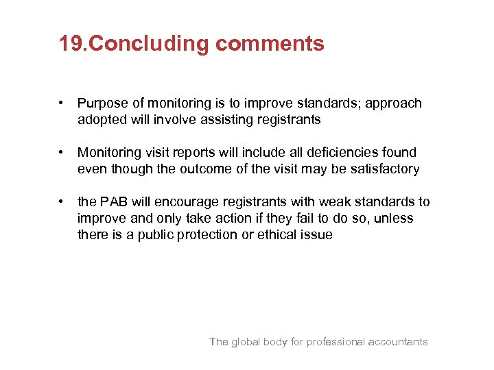 19. Concluding comments • Purpose of monitoring is to improve standards; approach adopted will