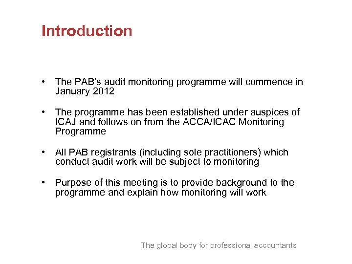 Introduction • The PAB's audit monitoring programme will commence in January 2012 • The