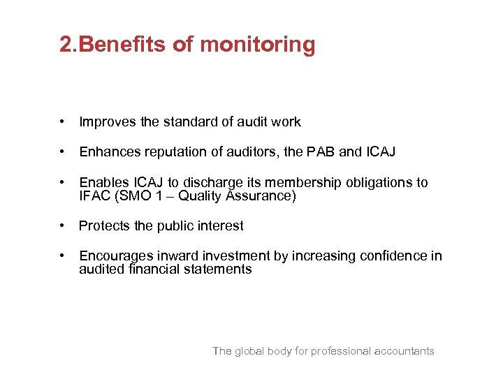 2. Benefits of monitoring • Improves the standard of audit work • Enhances reputation