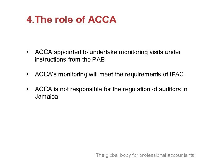 4. The role of ACCA • ACCA appointed to undertake monitoring visits under instructions