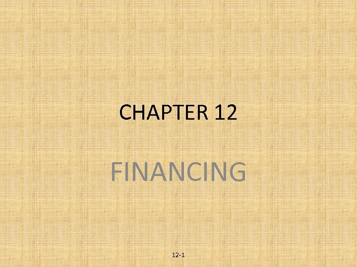 CHAPTER 12 FINANCING 12 -1
