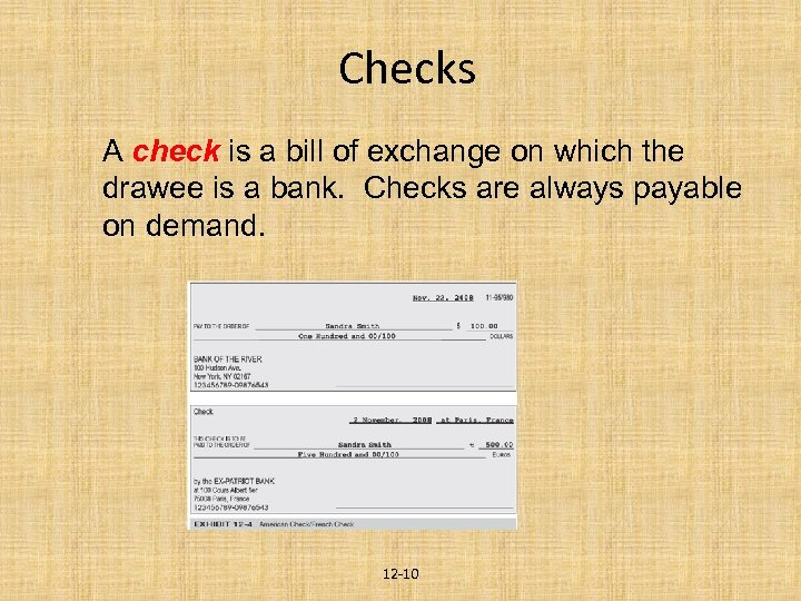 Checks A check is a bill of exchange on which the drawee is a