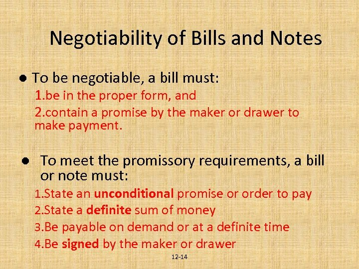 Negotiability of Bills and Notes l To be negotiable, a bill must: 1. be