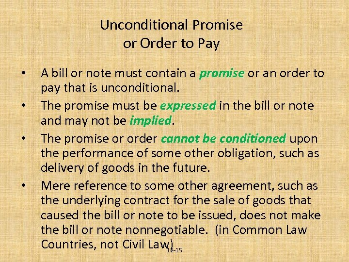 Unconditional Promise or Order to Pay • • A bill or note must contain