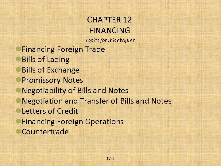 CHAPTER 12 FINANCING Topics for this chapter: l. Financing Foreign Trade l. Bills of