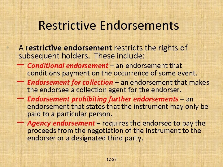 Restrictive Endorsements • A restrictive endorsement restricts the rights of subsequent holders. These include: