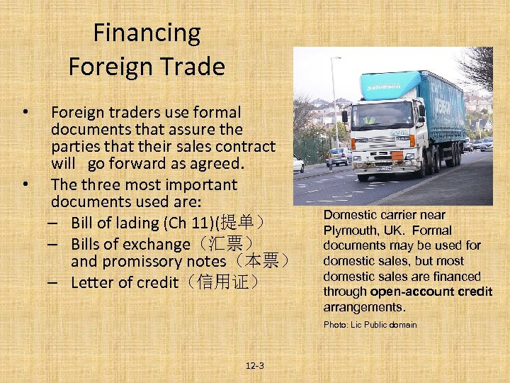 Financing Foreign Trade • • Foreign traders use formal documents that assure the parties