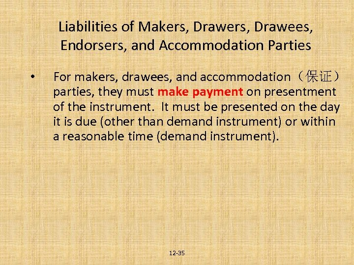 Liabilities of Makers, Drawees, Endorsers, and Accommodation Parties • For makers, drawees, and accommodation(保证)