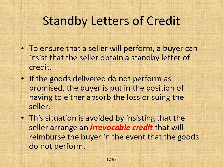 Standby Letters of Credit • To ensure that a seller will perform, a buyer