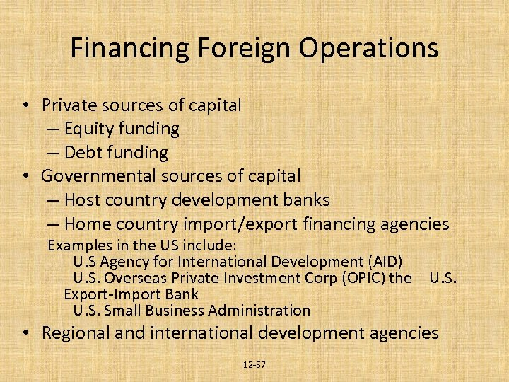 Financing Foreign Operations • Private sources of capital – Equity funding – Debt funding