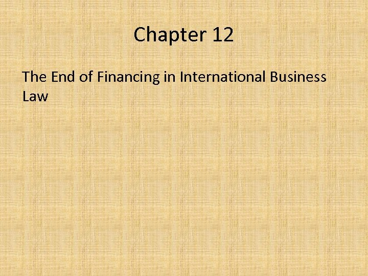 Chapter 12 The End of Financing in International Business Law