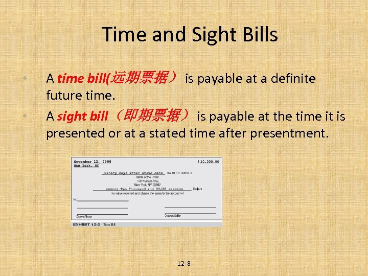 Time and Sight Bills • • A time bill(远期票据) is payable at a definite