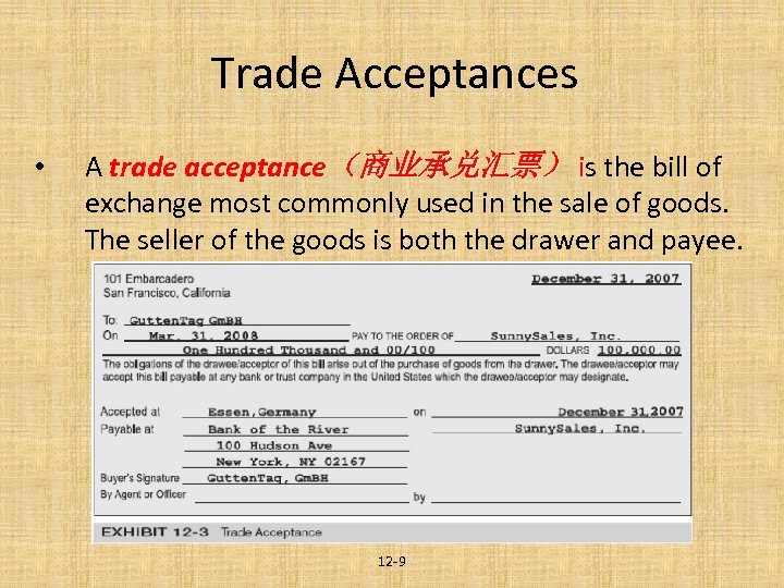 Trade Acceptances • A trade acceptance(商业承兑汇票) is the bill of exchange most commonly used