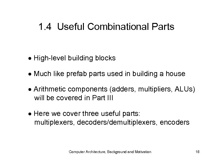 1. 4 Useful Combinational Parts High-level building blocks Much like prefab parts used in