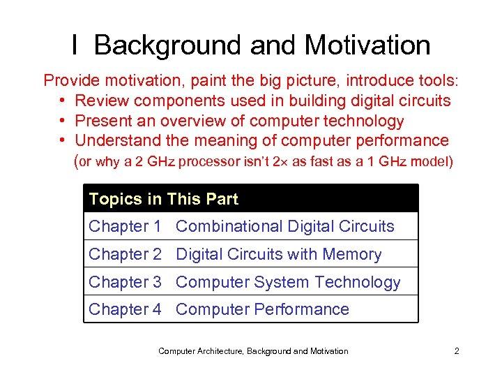 I Background and Motivation Provide motivation, paint the big picture, introduce tools: • Review