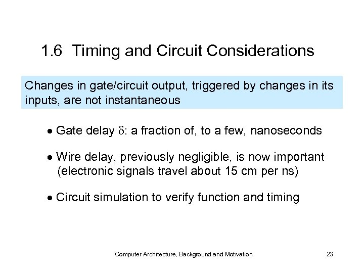 1. 6 Timing and Circuit Considerations Changes in gate/circuit output, triggered by changes in