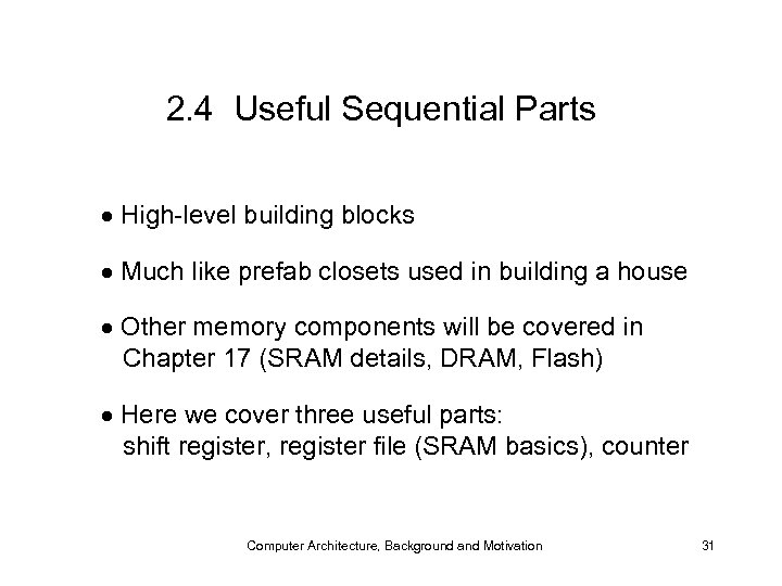 2. 4 Useful Sequential Parts High-level building blocks Much like prefab closets used in
