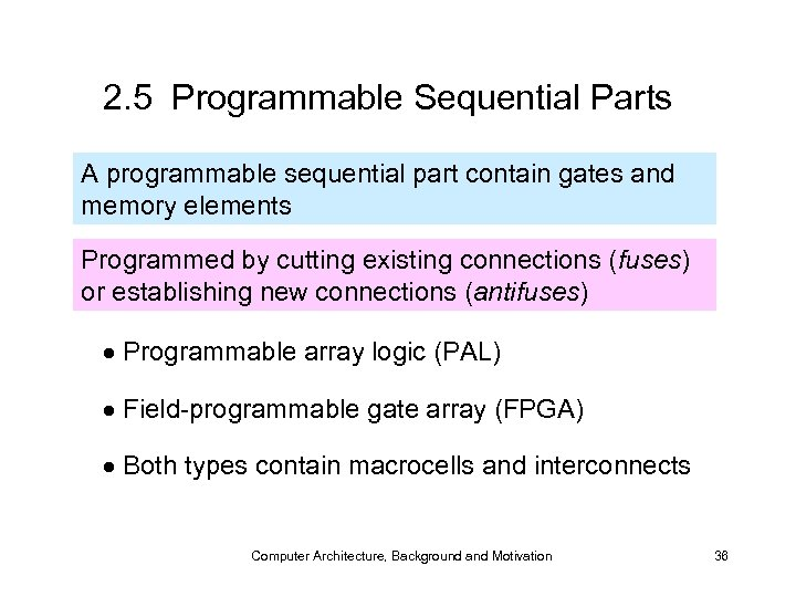 2. 5 Programmable Sequential Parts A programmable sequential part contain gates and memory elements