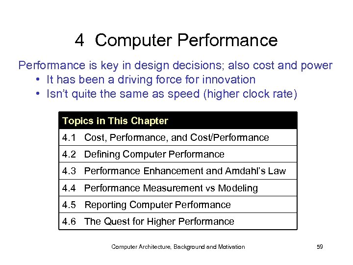 4 Computer Performance is key in design decisions; also cost and power • It