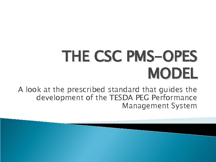 THE CSC PMS-OPES MODEL A look at the prescribed standard that guides the development
